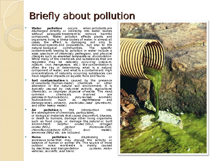 Briefly about pollution Water pollution occurs whenpollutantsare discharged directly or indirectly into water bodies without adequatetreatmentto