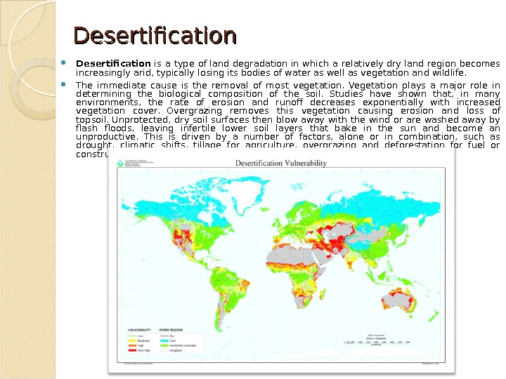 Desertification is a type ofland degradationin which a relativelydryland region becomes increasingly arid, typically losing its