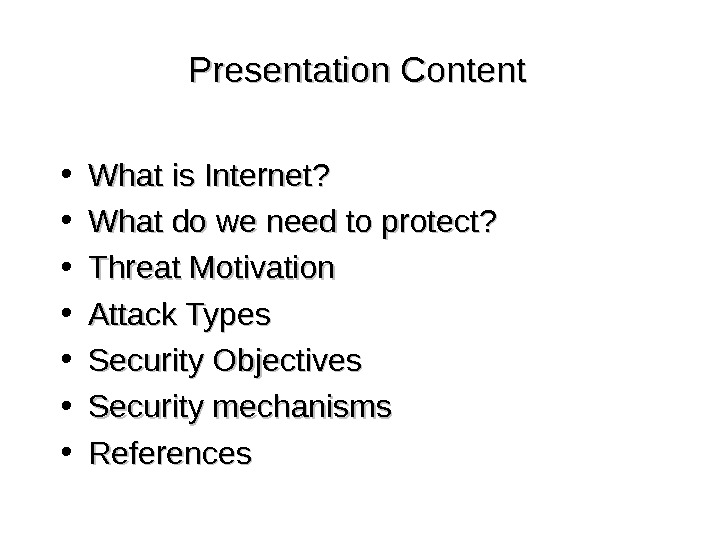 Presentation Content • What is Internet?  • What do we need to protect?  •