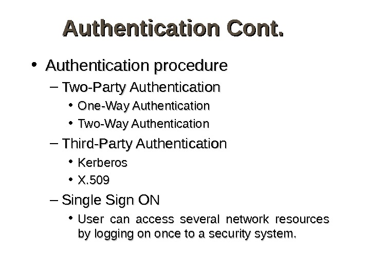 Authentication Cont.  • Authentication procedure – Two-Party Authentication • One-Way Authentication • Two-Way Authentication –