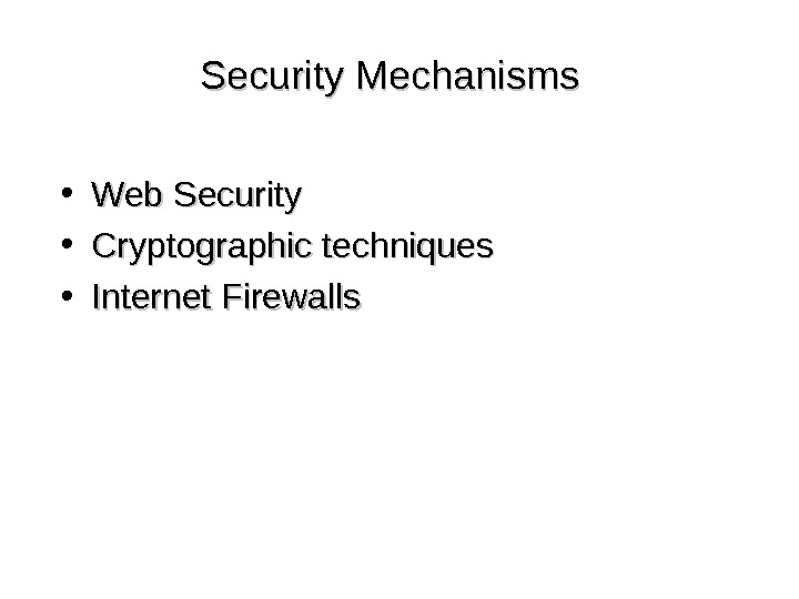 Security Mechanisms • Web Security • Cryptographic techniques • Internet Firewalls