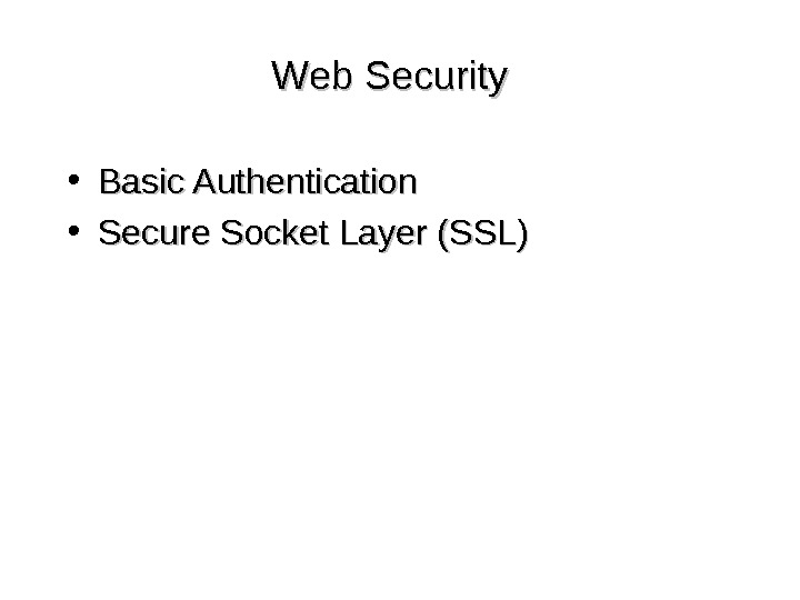 Web Security • Basic Authentication • Secure Socket Layer (SSL)