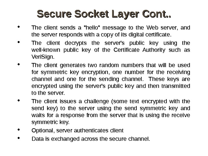 Secure Socket Layer Cont. .  The client sends a hello message to the Web server,