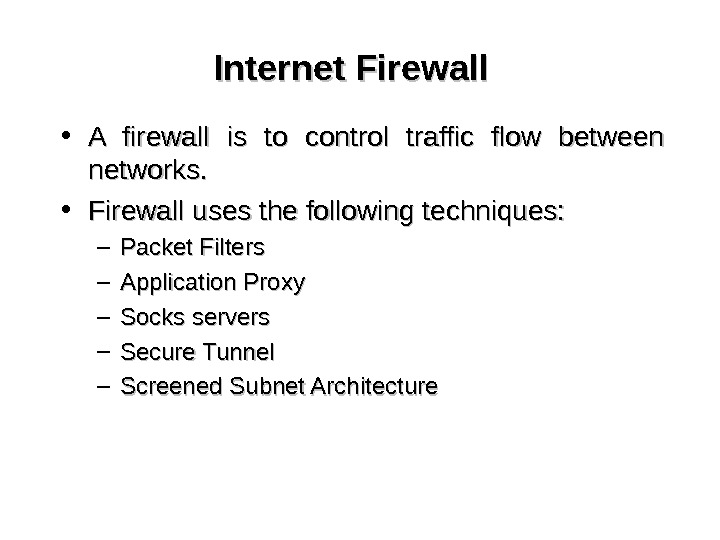 Internet Firewall • A firewall is to control traffic flow between networks.  • Firewall uses