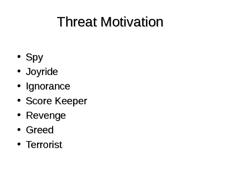 Threat Motivation • Spy  • Joyride • Ignorance • Score Keeper • Revenge • Greed