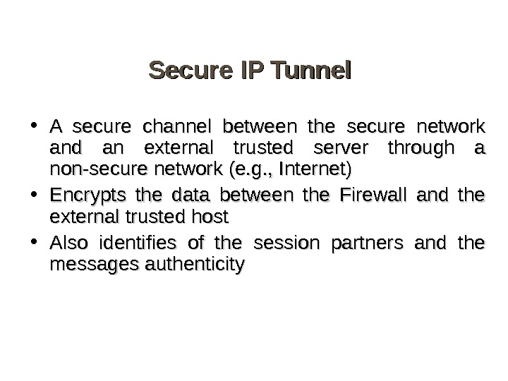 Secure IP Tunnel • A secure channel between the secure network and an external trusted server