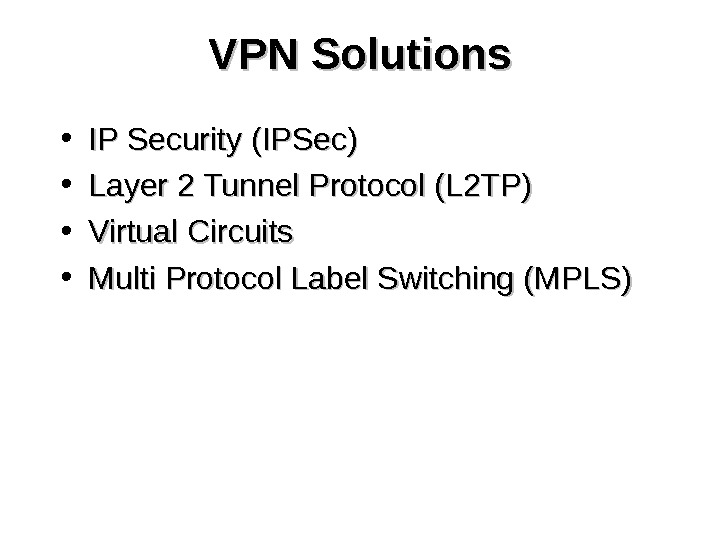 VPN Solutions • IP Security (IPSec) • Layer 2 Tunnel Protocol (L 2 TP) • Virtual