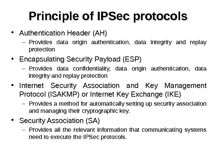 Principle of IPSec protocols • Authentication Header (AH) – Provides data origin authentication,  data integrity