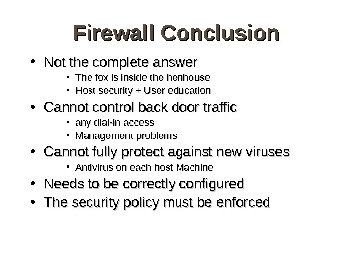 Firewall Conclusion • Not the complete answer  • The fox is inside the henhouse •