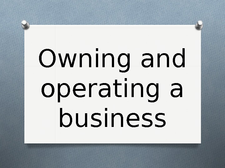 Owning and operating a business