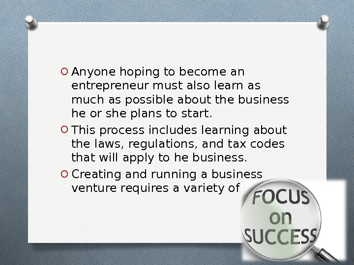 O Anyone hoping to become an entrepreneur must also learn as much as possible about the