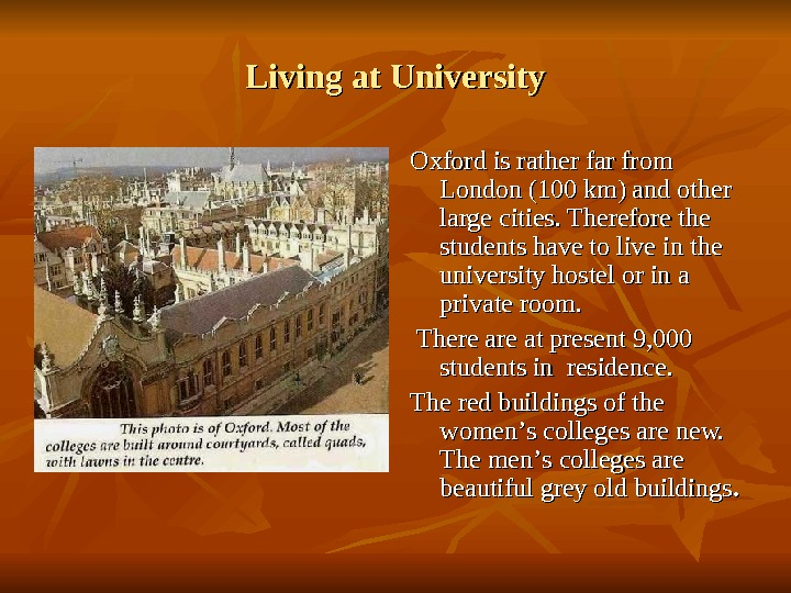 Living at University Oxford is rather far from London (100 km) and other large cities. Therefore