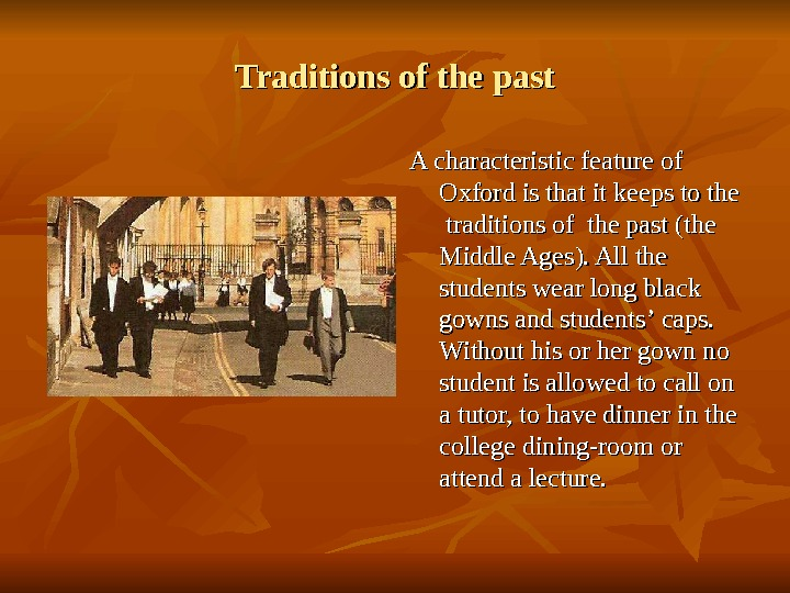 Traditions of the past A characteristic feature of Oxford is that it keeps to the