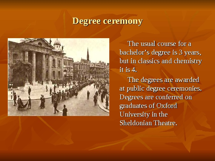 Degree ceremony    The usual course for a bachelor '' s degree is 3