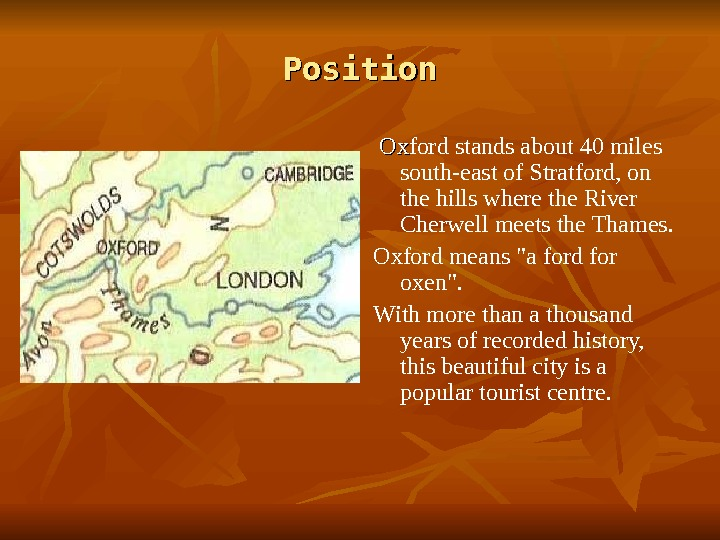 Position  Ox. Ox ford stands about 40 miles south-east of Stratford, on the hills where