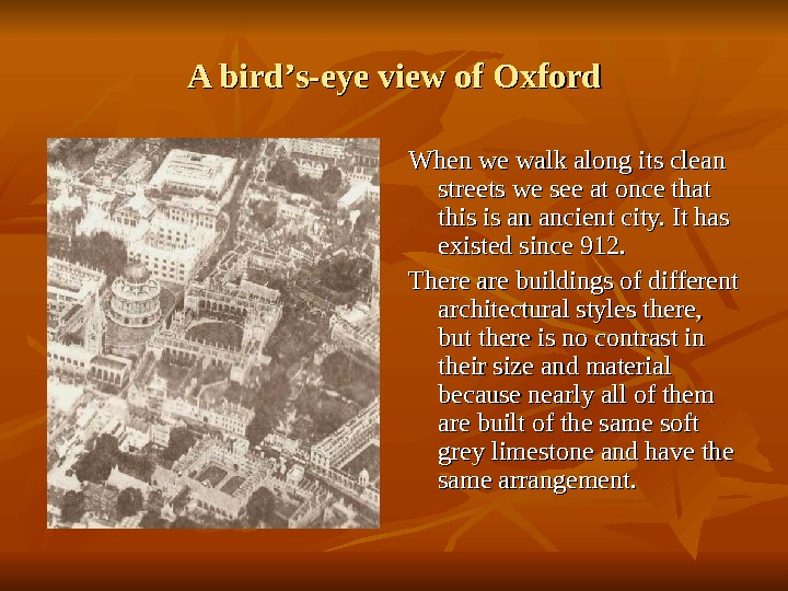 A bird '' s-eye view of Oxford When we walk along its clean streets we see