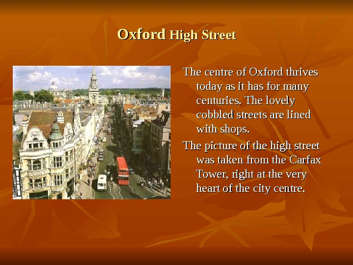 Oxford High Street The centre of Oxford thrives today as it has for many centuries. The