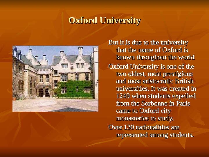 Oxford University But it is due to the university that the name of Oxford is known