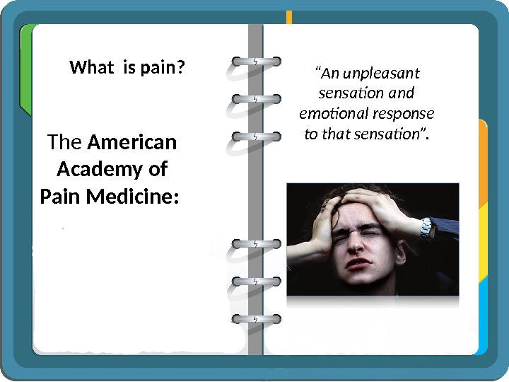 "What is pain? The American Academy of Pain Medicine :  "" An"