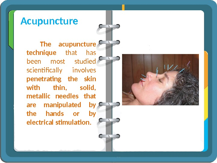 Acupuncture The  acupuncture technique that has  been most studied scientifically involves penetrating