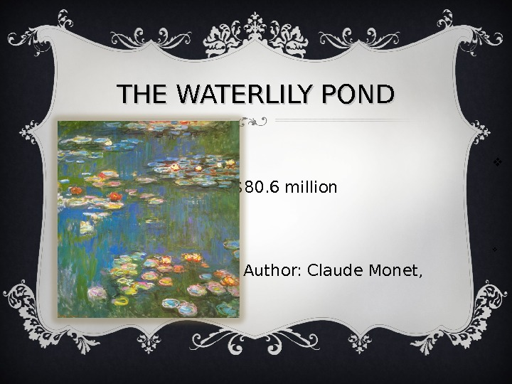 THE WATERLILY POND       $80. 6 million