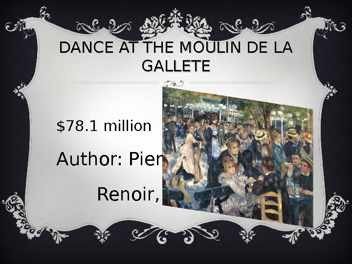 DANCE AT THE MOULIN DE LA GALLETE $78. 1 million Author: Pierre   Renoir, 1876.