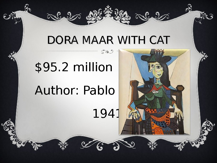 DORA MAAR WITH CAT $95. 2 million Author: Pablo Picasso,   1941.