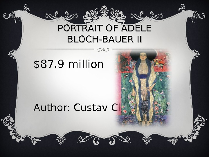 PORTRAIT OF ADELE BLOCH-BAUER II $87. 9 million Author: Custav Climt, 1912