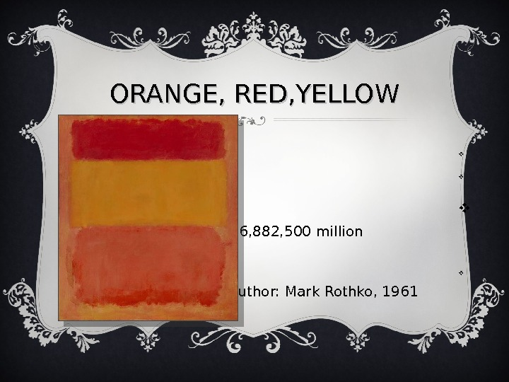 ORANGE, RED, YELLOW        $86, 882, 500 million