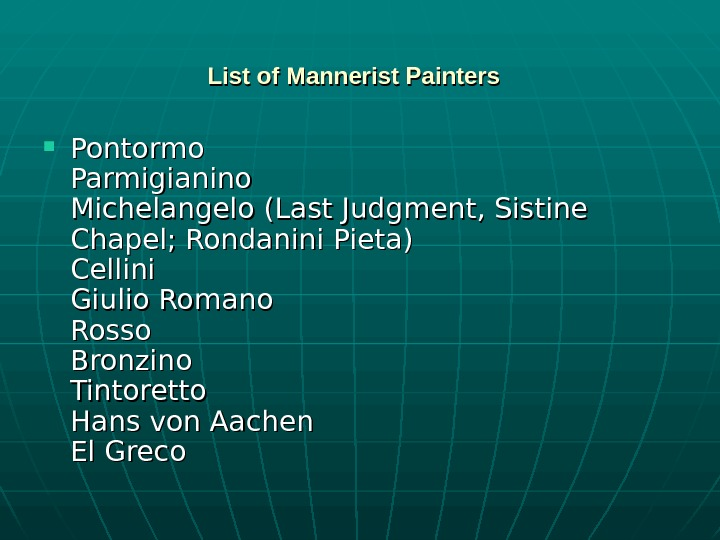 List of Mannerist Painters Pontormo Parmigianino Michelangelo (Last Judgment, Sistine Chapel; Rondanini Pieta) Cellini