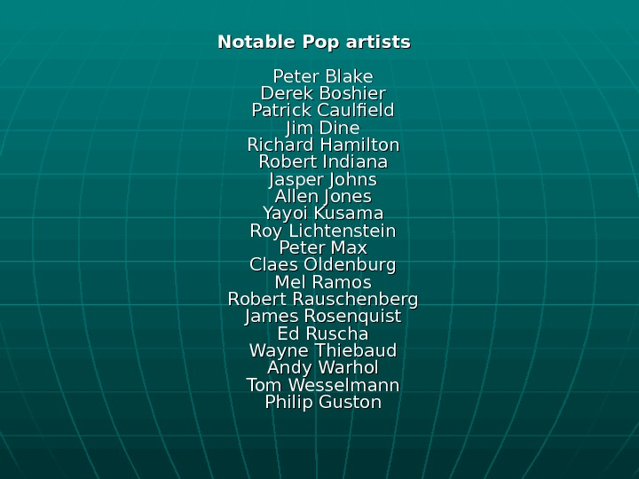 Notable Pop artists Peter Blake Derek Boshier Patrick Caulfield Jim Dine Richard Hamilton Robert