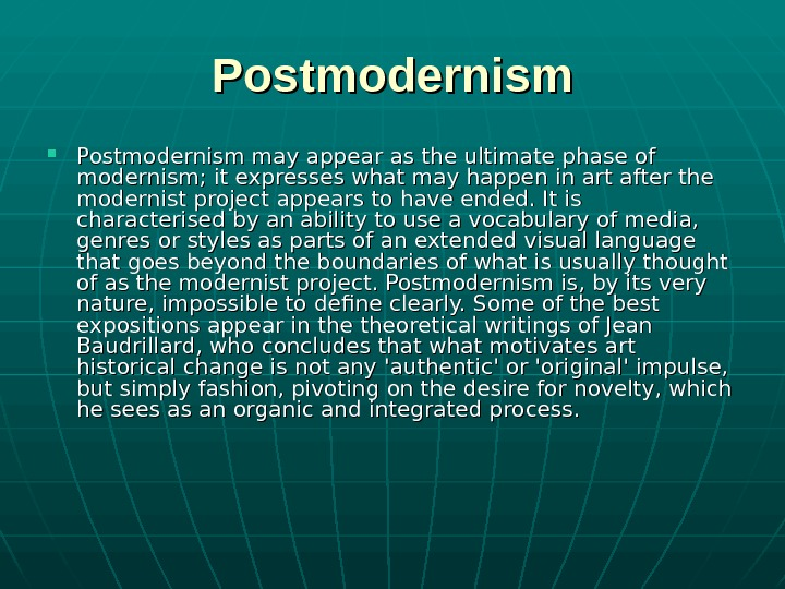 Postmodernism may appear as the ultimate phase of modernism; it expresses what may happen
