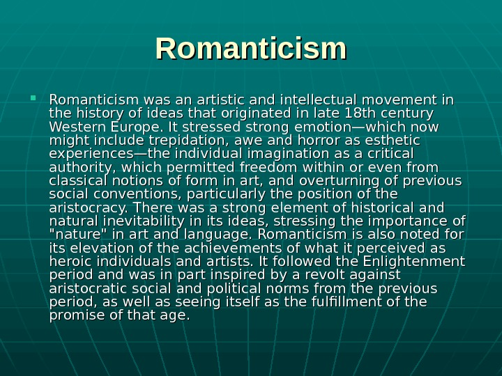 Romanticism was an artistic and intellectual movement in the history of ideas that originated
