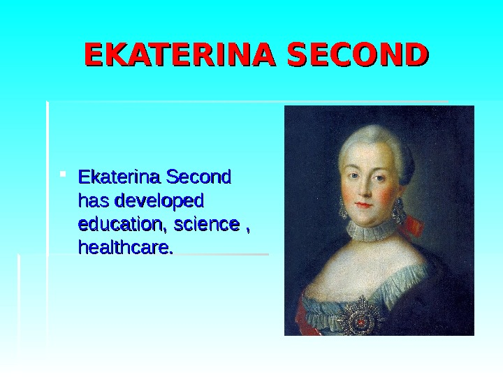 EKATERINA SECOND Ekaterina Second has developed education,  science  , ,  healthcare.