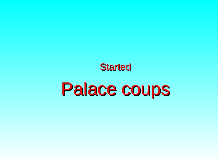 Started Palace coups