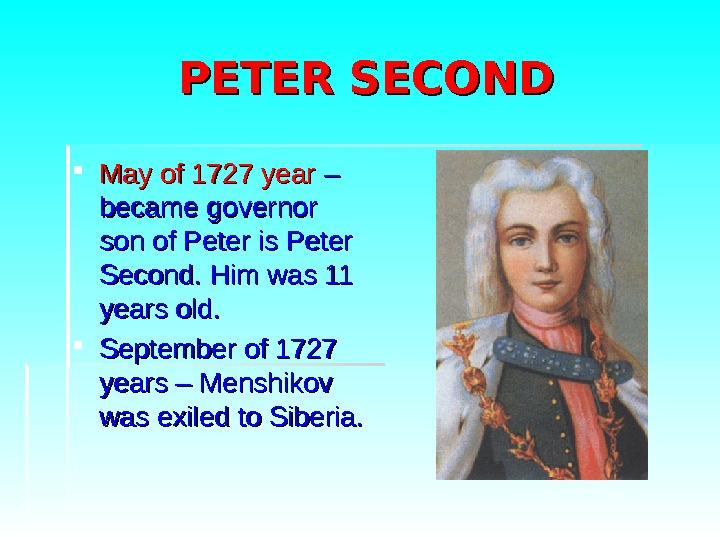 PETER SECOND May of 1727 year – – became governor son of Peter is
