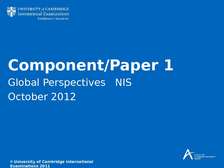 Component/Paper 1 Global Perspectives  NIS October 2012 © University of Cambridge International Examinations 2011