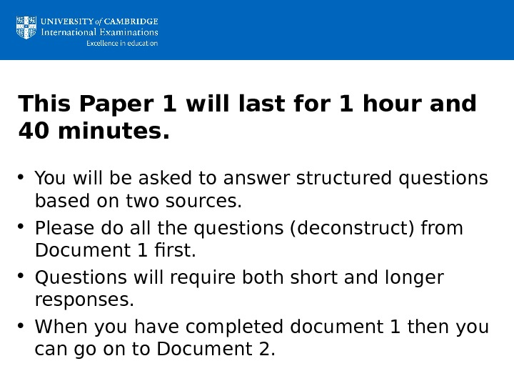 This Paper 1 will last for 1 hour and 40 minutes.  • You will be