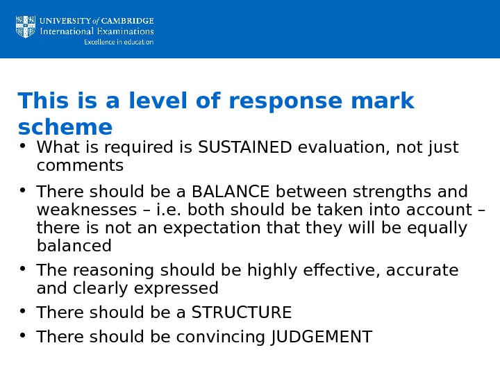 This is a level of response mark scheme • What is required is SUSTAINED evaluation, not