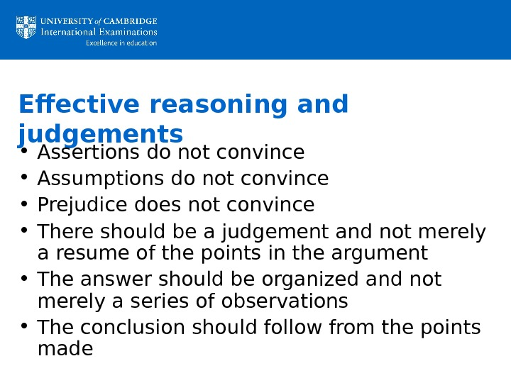 Effective reasoning and judgements • Assertions do not convince  • Assumptions do not convince •
