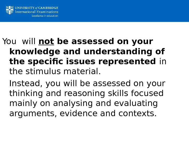 You will not be assessed on your knowledge and understanding of the specific issues represented in