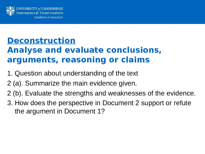 Deconstruction Analyse and evaluate conclusions,  arguments, reasoning or claims 1. Question about understanding of the