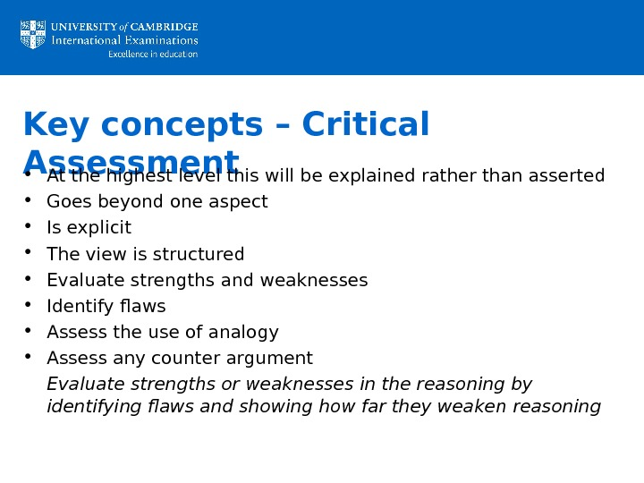 Key concepts – Critical Assessment • At the highest level this will be explained rather than