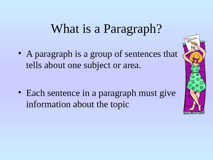 What is a Paragraph?  • A paragraph is a group of sentences that tells about