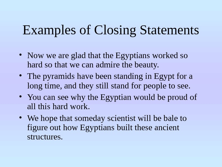 Examples of Closing Statements • Now we are glad that the Egyptians worked so hard so