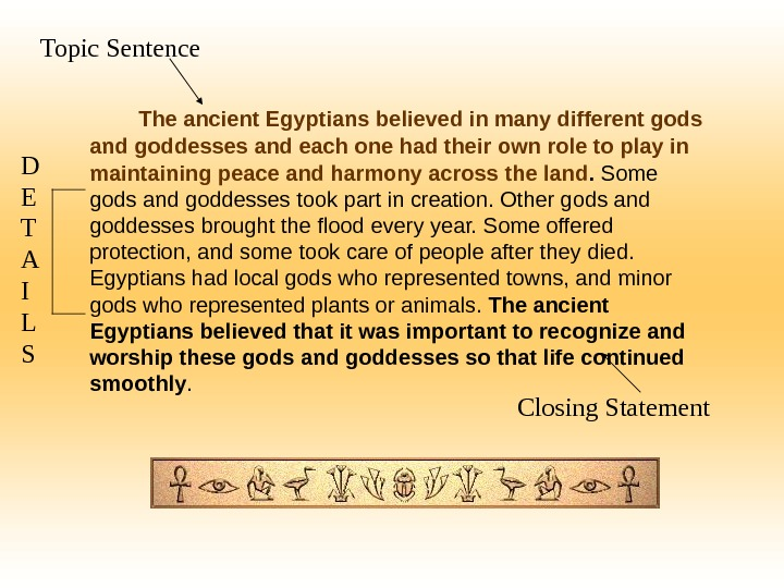 The ancient Egyptians believed in many different gods and goddesses and each one had their own