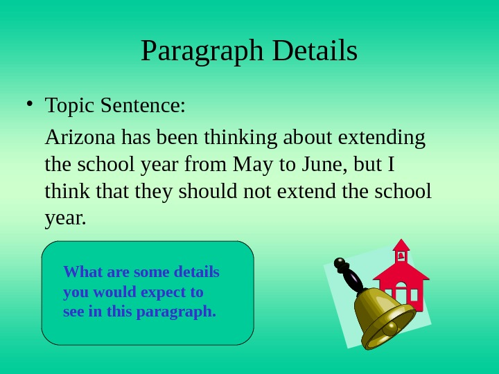 Paragraph Details • Topic Sentence: Arizona has been thinking about extending the school year from May