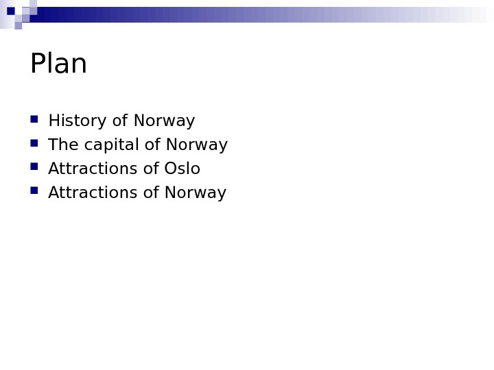 Plan History of Norway The capital of Norway Attractions of Oslo Attractions of Norway