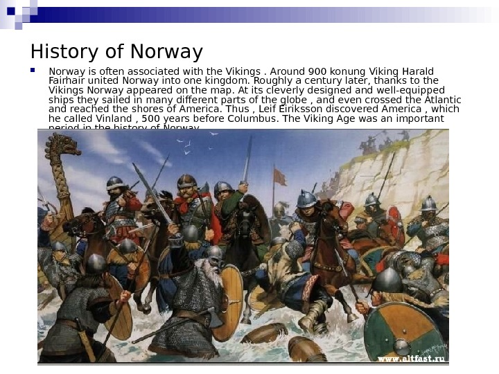History of Norway is often associated with the Vikings. Around 900 konung Viking Harald