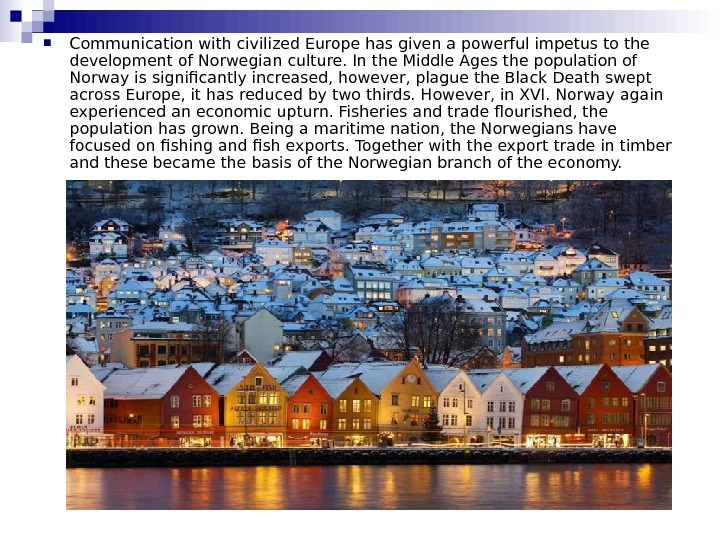 Communication with civilized Europe has given a powerful impetus to the development of Norwegian